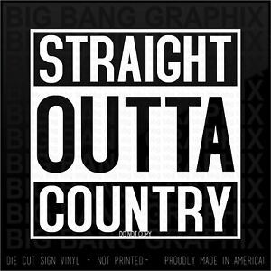 Straight Outta COUNTRY Vinyl Decal Sticker Rough Rider 4x4 Proud AMERICAN LIFE