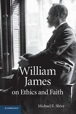 William James on Ethics and Faith by Michael R. Slater (2014, Paperback)