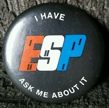 I Have ESP Extra Sensory Perception Psychic Phenomenon Vintage Button Pin Badge