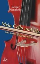 Mein Cello und ich und unsere Begegnungen von Gregor Piatigorsky (1998, Taschenb
