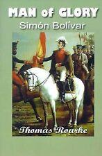 Man of Glory: Simon Bolivar, Rourke, Thomas, Used; Good Book