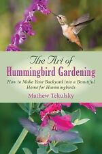 The Art of Hummingbird Gardening Book~Grow Plants to Attract Birds~Photos~NEW