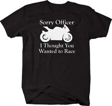 Sorry Officer Thought You Wanted to Race - Street Sport Bike T Shirt