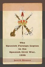 THE SPANISH FOREIGN LEGION IN THE SPANISH CIVIL WAR, 1936 - ALVAREZ, JOSE E. - N