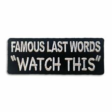 Embroidered Famous Last Words WATCH THIS Sew or Iron on Patch Biker Patch
