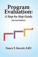 Program Evaluation : A Step-By-Step Guide (Revised Edition) by Nancy Barrett...