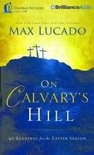 On Calvary's Hill : 40 Readings for the Easter Season by Max Lucado (2014,...
