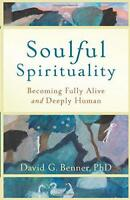 Soulful Spirituality: Becoming Fully Alive And Deeply Human by Benner, David G.
