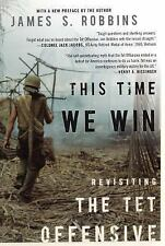 This Time We Win : Revisiting the Tet Offensive by James S. Robbins (2012,...