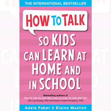 How to Talk so Kids Can Learn at Home and in School By Adele Faber