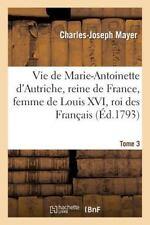 Histoire: Vie de Marie-Antoinette d'Autriche, Reine de France, Femme de Louis...