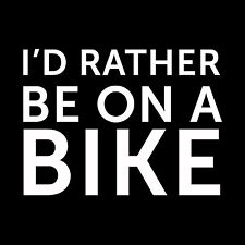 I'D RATHER BE ON A BIKE Cycling Century Double Century Oracal Vinyl Decal White