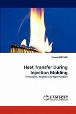 Heat Transfer During Injection Molding: Simulation, Analysis And Optimization...