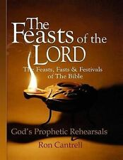 NEW The Feasts of the Lord: The Feasts, Fasts and Festivals of the Bible