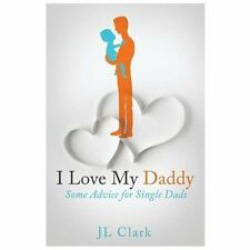 I Love My Daddy by John Clark (2013, Paperback)
