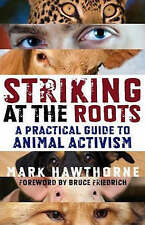 Striking At The Roots By Mark Hawthorne - A Practical Guide To Animal Activism