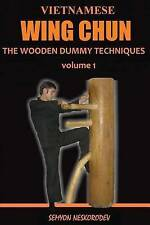 Vietnamese Wing Chun: The Wooden Dummy Techniques by Semyon Neskorodev (Paperback / softback, 2016)