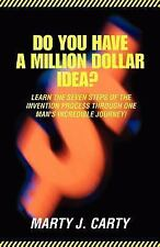 Do You Have A Million Dollar Idea? : Learn the Seven Steps of the Invention...