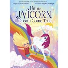 Uni the Unicorn and the Dream Come True - Hardcover NEW Rosenthal, Amy  01/08/20