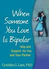 When Someone You Love Is Bipolar : Help and Support for You and Your Partner...