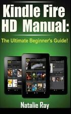 Kindle Fire HD Manual: the Ultimate Beginner's Guide by Natalie Ray (2014,...