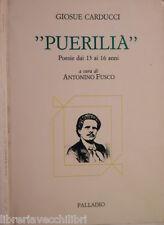 PUERILIA Poesie dai 13 ai 16 anni Giosue Carducci A cura di Antonino Fusco 1988