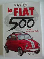 La Fiat 500. Un mito intramontabile -Stefano Roffo-MK libri 2020-NUOVO!!!
