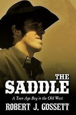 The Saddle : A teen age boy in the old West by Robert J. Gossett (2009,...
