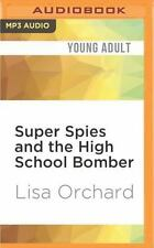 Super Spies and the High School Bomber by Lisa Orchard (2016, MP3 CD,...