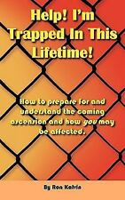 Help, I'm Trapped in This Lifetime! : How to prepare for and understand the...