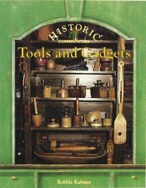 Historic Communities Tools and Gadgets Historic Communities by Bobbie Kalman