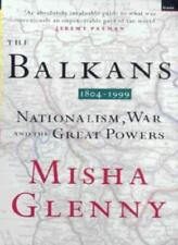The Balkans 1804-1999: Nationalism, War and the Great Powers-Misha Glenny