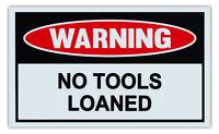 Funny Warning Signs - No Tools Loaned - Man Cave, Garage, Work Shop