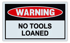 Funny Warning Signs - No Tools Loaned - Man Cave, Garage, Work Shop
