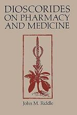 Dioscorides On Pharmacy And Medicine: By John M. Riddle