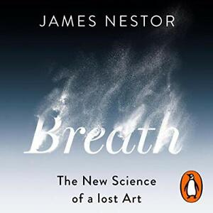 Breath The New Science of a Lost Art By: James Nestor