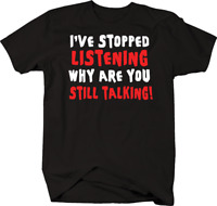 I've Stopped Listening Why are You Still Talking Funny Humor T-shirt