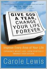 Give God a Year, Change Your Life Forever! Improve Every Area of Your Life