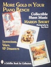 More Gold in Your Piano Bench : Collectible Sheet Music: Inventions, Wars,...