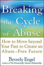 Breaking the Cycle of Abuse: How to Move Beyond Your Past to Create an Abuse-Fre