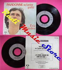LP 45 7''ERIC CHARDEN Pardonne ou l'amour graffiti Je l'aime comme no cd mc dvd