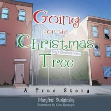 Going for the Christmas Tree : A True Story by Maryfran Stulginsky (2013,...