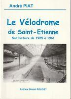 A.Piat - le vélodrome de saint-etienne, son histoire de 1925 a 1961