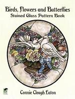 Birds, Flowers and Butterflies (Dover Stained Glass Instruction) by Eaton, Conni
