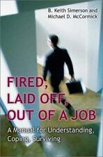 Fired, Laid off, Out of a Job : A Manual for Understanding, Coping, Surviving...