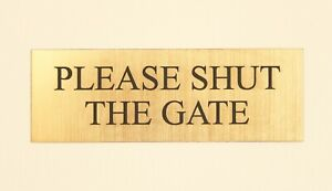 """""""Please Shut The Gate"""" BRASS EFFECT PERSONALISED ENGRAVED SIGN  COLOUR OPTIONS"""