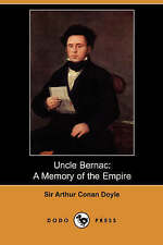 Uncle Bernac: A Memory of the Empire (Dodo Press), Doyle, Sir Arthur Conan, Doyl