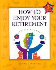 How to Enjoy Your Retirement, Third Edition: Activ