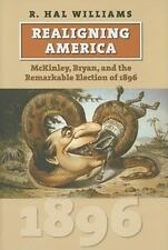 Realigning America: McKinley, Bryan, and the Remarkable Election of 1896 (Amer..