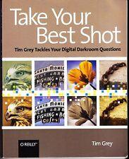 Take Your Best Shot:Tim Grey Tackles Your Digital Darkroom Questions 2008 Pprbck